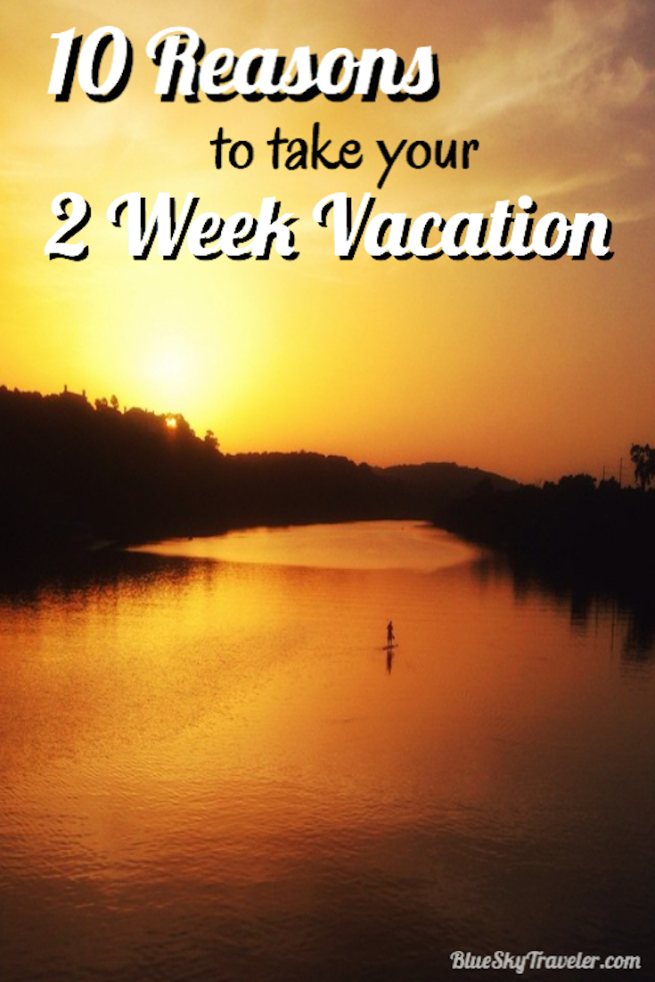 10 Reasons to Take you Two Week Vacation